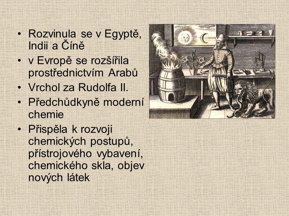 •Rozvinula se v Egyptě, Indii a Číně •v Evropě se rozšířila prostřednictvím Arabů •Vrchol za Rudolfa II. •Předchůdkyně moderní chemie •Přispěla k rozv