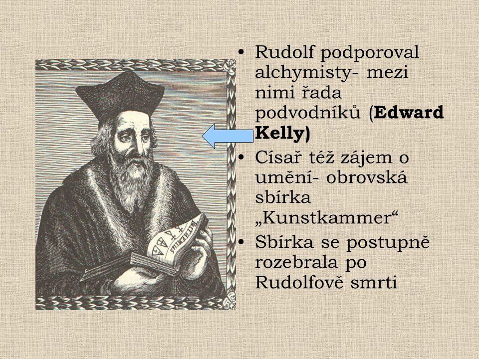 """•Rudolf podporoval alchymisty- mezi nimi řada podvodníků ( Edward Kelly) •Císař též zájem o umění- obrovská sbírka """"Kunstkammer"""" •Sbírka se postupně r"""