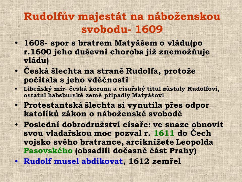 Rudolfův majestát na náboženskou svobodu- 1609 • 1608- spor s bratrem Matyášem o vládu(po r.1600 jeho duševní choroba již znemožňuje vládu) • Česká šl