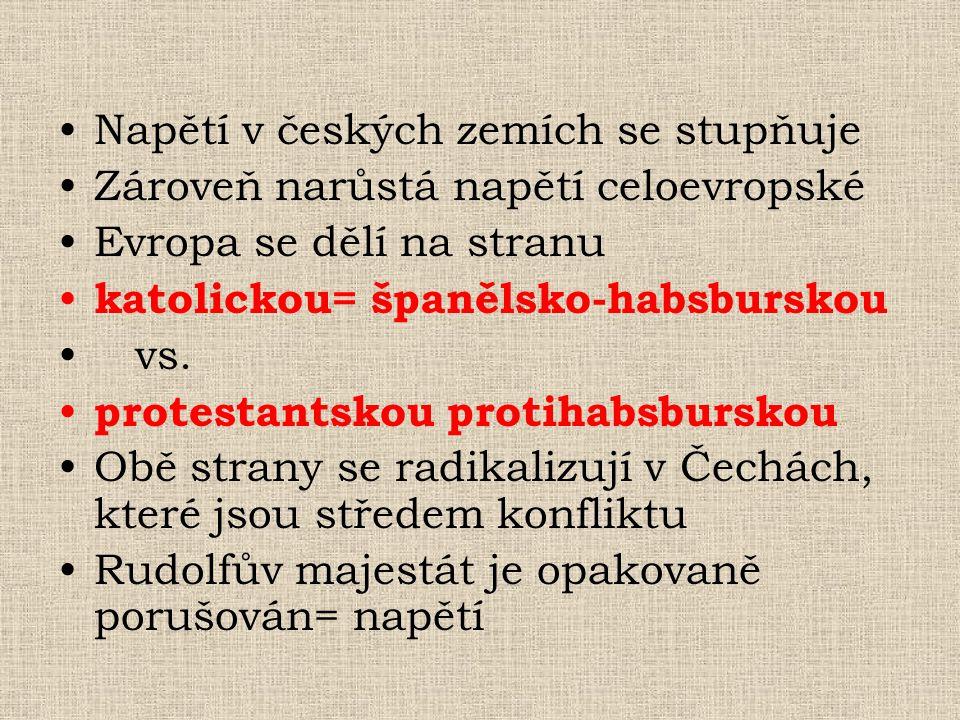 •Napětí v českých zemích se stupňuje •Zároveň narůstá napětí celoevropské •Evropa se dělí na stranu • katolickou= španělsko-habsburskou • vs. • protes