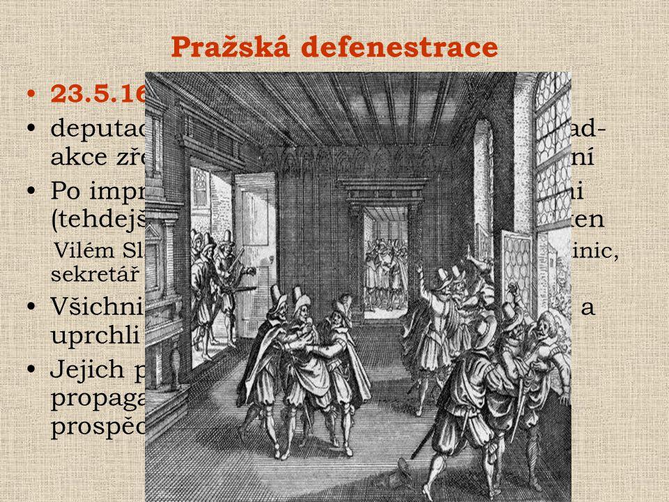 Pražská defenestrace • 23.5.1618 •deputace protihabsburské opozice na Hrad- akce zřejmě naplánovaná, nikoli spontánní •Po improvizovaném soudu s místo