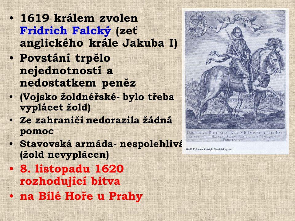 •1•1619 králem zvolen Fridrich Falcký (zeť anglického krále Jakuba I) •P•Povstání trpělo nejednotností a nedostatkem peněz •(•(Vojsko žoldnéřské- bylo