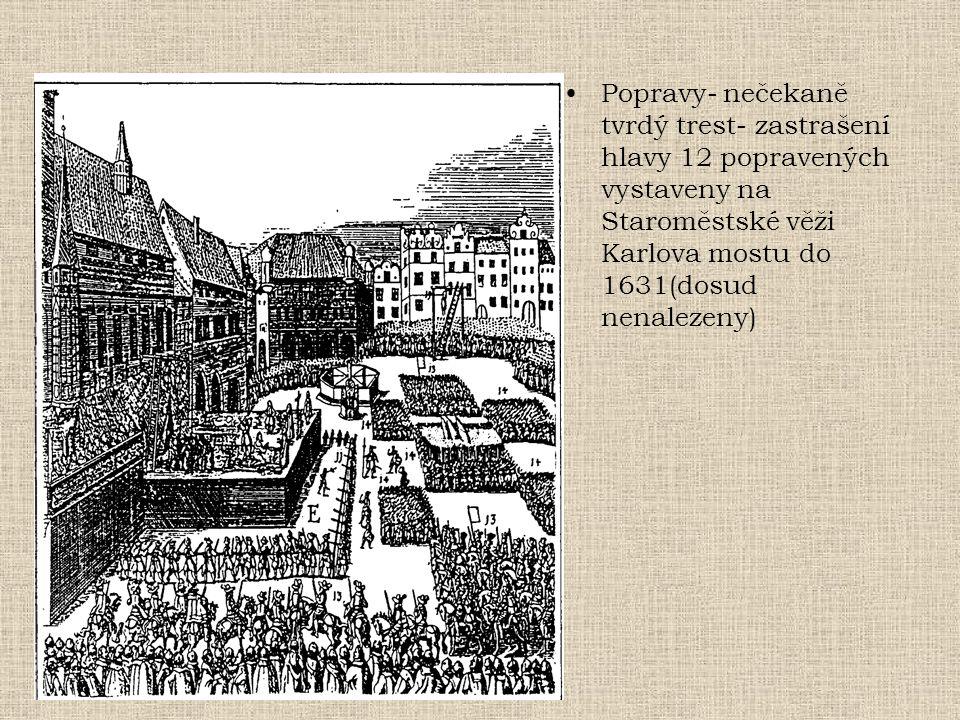 •Popravy- nečekaně tvrdý trest- zastrašení hlavy 12 popravených vystaveny na Staroměstské věži Karlova mostu do 1631(dosud nenalezeny)