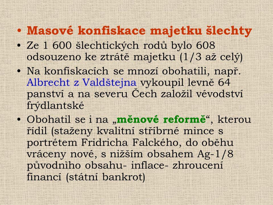 • Masové konfiskace majetku šlechty •Ze 1 600 šlechtických rodů bylo 608 odsouzeno ke ztrátě majetku (1/3 až celý) •Na konfiskacích se mnozí obohatili
