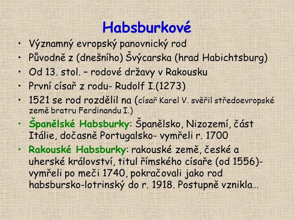 Habsburkové •Významný evropský panovnický rod •Původně z (dnešního) Švýcarska (hrad Habichtsburg) •Od 13. stol. – rodové državy v Rakousku •První císa