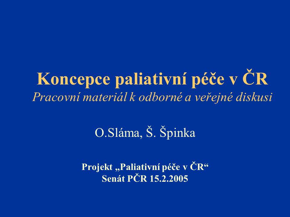 Koncepce paliativní péče v ČR Pracovní materiál k odborné a veřejné diskusi O.Sláma, Š.