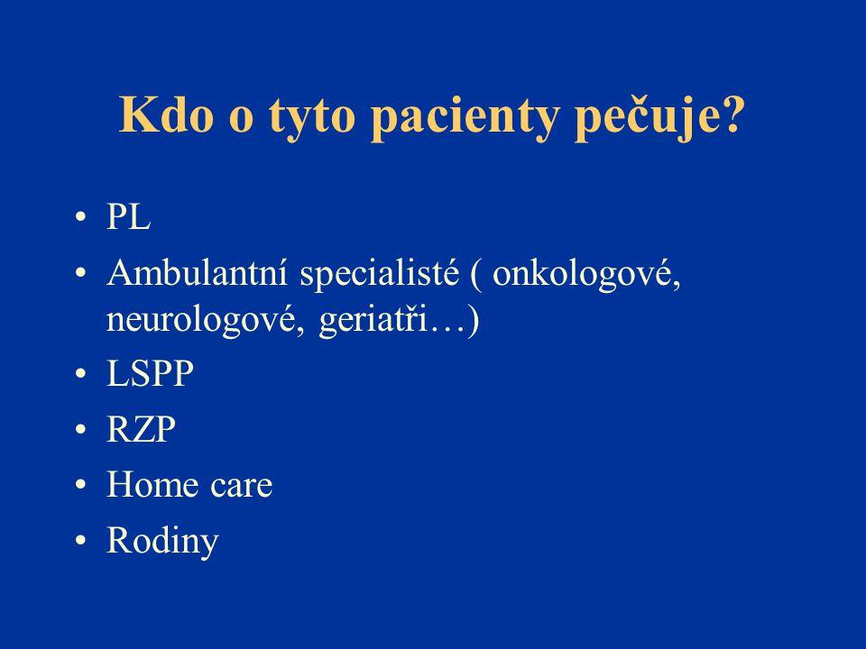 Kdo o tyto pacienty pečuje? •PL •Ambulantní specialisté ( onkologové, neurologové, geriatři…) •LSPP •RZP •Home care •Rodiny