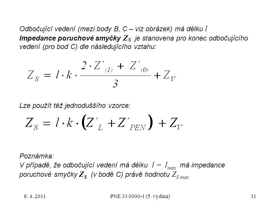 11 Odbočující vedení (mezi body B, C – viz obrázek) má délku l Impedance poruchové smyčky Z S je stanovena pro konec odbočujícího vedení (pro bod C) dle následujícího vztahu: Lze použít též jednoduššího vzorce: Poznámka: V případě, že odbočující vedení má délku l = l max má impedance poruchové smyčky Z S (v bodě C) právě hodnotu Z S max PNE 33 0000-1 (5.