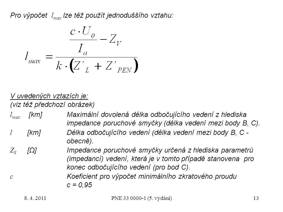 13 Pro výpočet l max lze též použít jednoduššího vztahu: V uvedených vztazích je: (viz též předchozí obrázek) l max [km] Maximální dovolená délka odbo