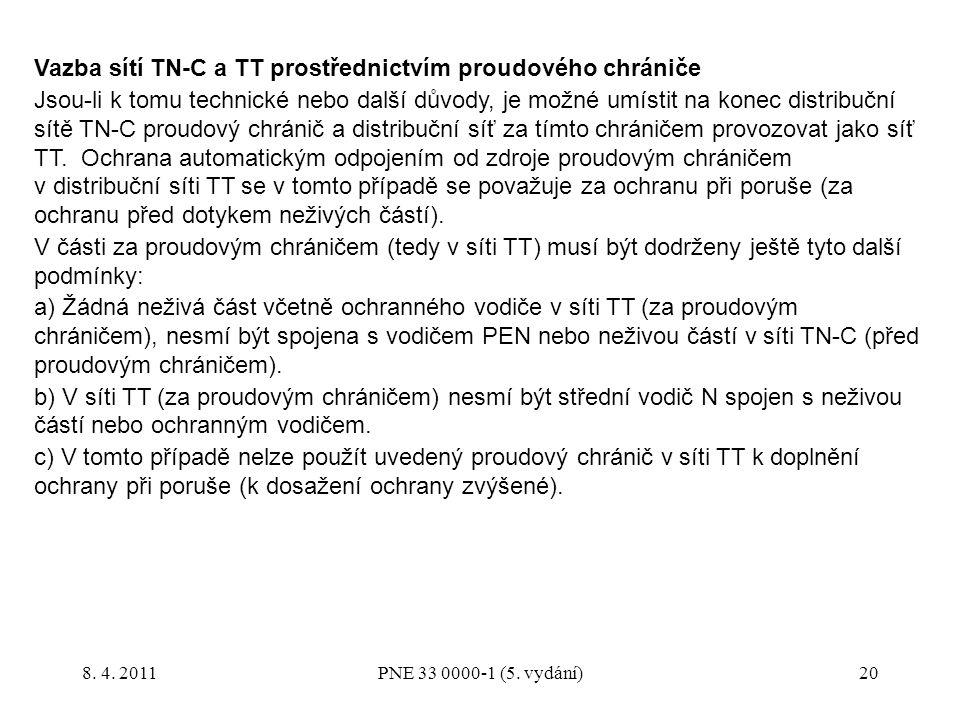 20 Vazba sítí TN-C a TT prostřednictvím proudového chrániče Jsou-li k tomu technické nebo další důvody, je možné umístit na konec distribuční sítě TN-C proudový chránič a distribuční síť za tímto chráničem provozovat jako síť TT.