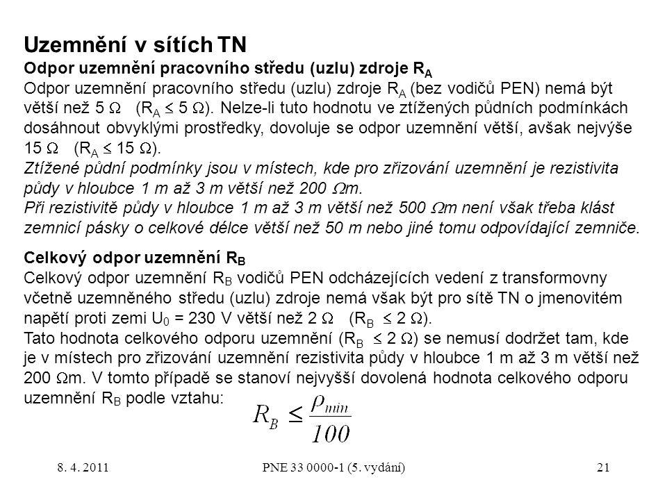 21 Uzemnění v sítích TN Odpor uzemnění pracovního středu (uzlu) zdroje R A Odpor uzemnění pracovního středu (uzlu) zdroje R A (bez vodičů PEN) nemá bý