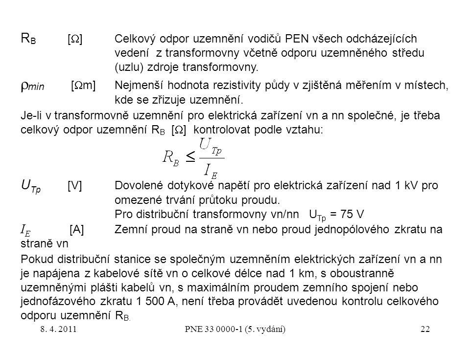 22 R B [  ]Celkový odpor uzemnění vodičů PEN všech odcházejících vedení z transformovny včetně odporu uzemněného středu (uzlu) zdroje transformovny.