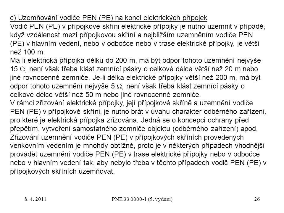 26 c) Uzemňování vodiče PEN (PE) na konci elektrických přípojek Vodič PEN (PE) v přípojkové skříni elektrické přípojky je nutno uzemnit v případě, kdy