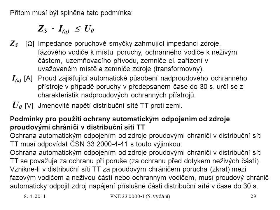 29 Přitom musí být splněna tato podmínka: Z S ∙ I (a)  U 0 Z S [  ] Impedance poruchové smyčky zahrnující impedanci zdroje, fázového vodiče k místu