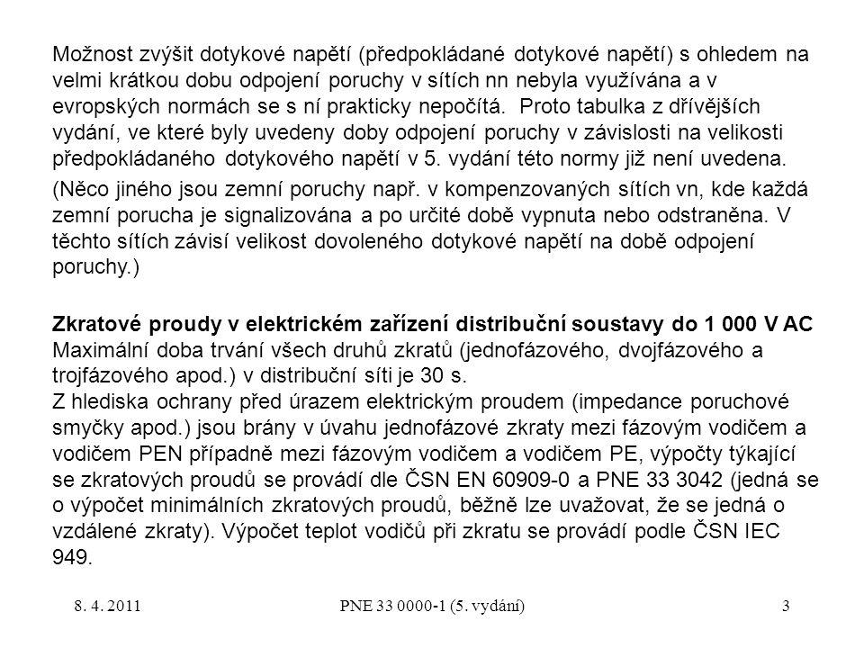 3 Možnost zvýšit dotykové napětí (předpokládané dotykové napětí) s ohledem na velmi krátkou dobu odpojení poruchy v sítích nn nebyla využívána a v evr
