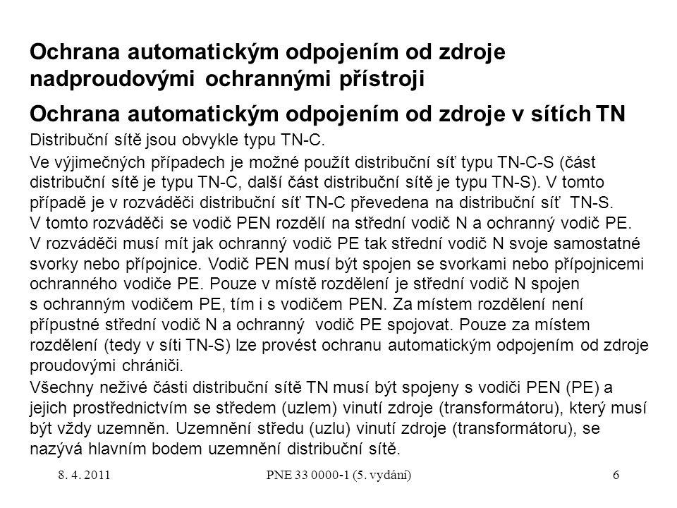7 Podmínky pro použití ochrany automatickým odpojením od zdroje nadproudovými ochrannými přístroji v distribuční síti TN Charakteristiky nadproudových ochranných přístrojů (pojistek, jističů) a impedance obvodů musí být takové, aby v případě poruchy o zanedbatelné impedanci, která může vzniknout kdekoliv v distribuční síti TN mezi fázovým vodičem a neživou částí nebo vodičem PEN (PE), došlo k automatickému odpojení příslušné části distribuční sítě od zdroje napájení v předepsaném čase do 30 s.
