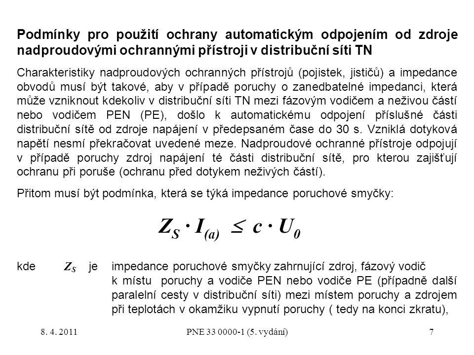 8 I (a) proud zajišťující automatické působení nadproudového ochranného přístroje v případě poruchy v předepsaném čase do 30 s (t ≤ 30 s), (t je čas vypnutí poruchy) c koeficient podle ČSN EN 60909-0 (33 3022) pro síť 230/400 V a minimální zkratové proudy: c = 0,95, U 0 jmenovité napětí distribuční sítě TN proti zemi (obvykle 230 V).