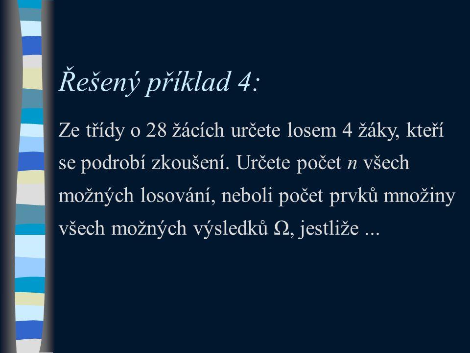 Řešený příklad 4: Ze třídy o 28 žácích určete losem 4 žáky, kteří se podrobí zkoušení.