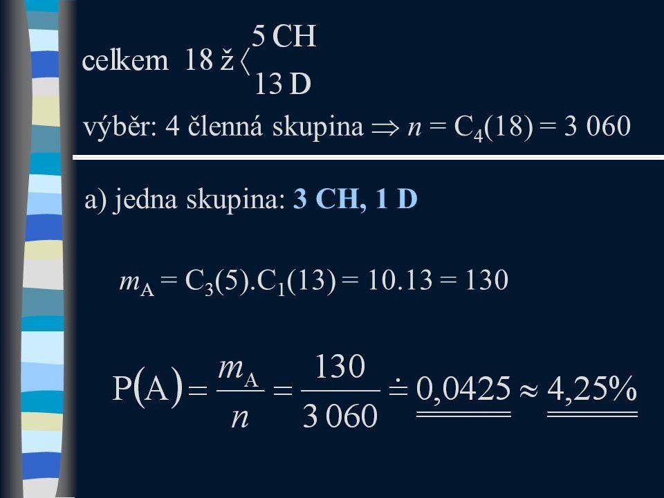 a) jedna skupina: 3 CH, 1 D výběr: 4 členná skupina  n = C 4 (18) = 3 060 m A = C 3 (5).C 1 (13) = 10.13 = 130