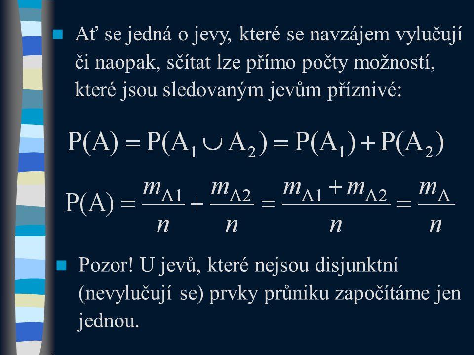  Pozor.U jevů, které nejsou disjunktní (nevylučují se) prvky průniku započítáme jen jednou.