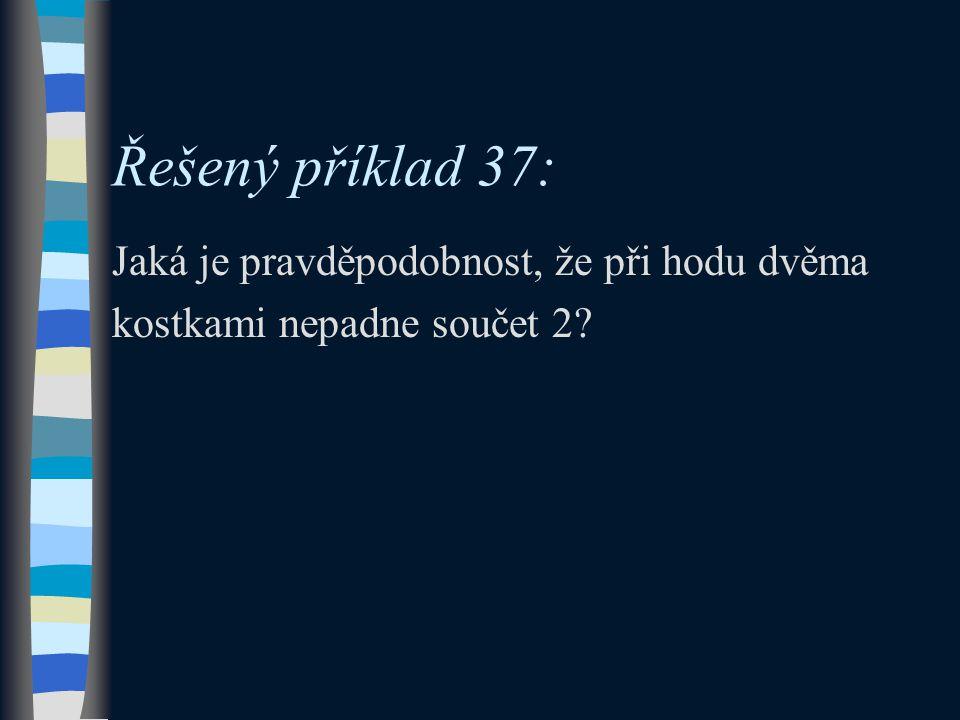 Řešený příklad 37: Jaká je pravděpodobnost, že při hodu dvěma kostkami nepadne součet 2?
