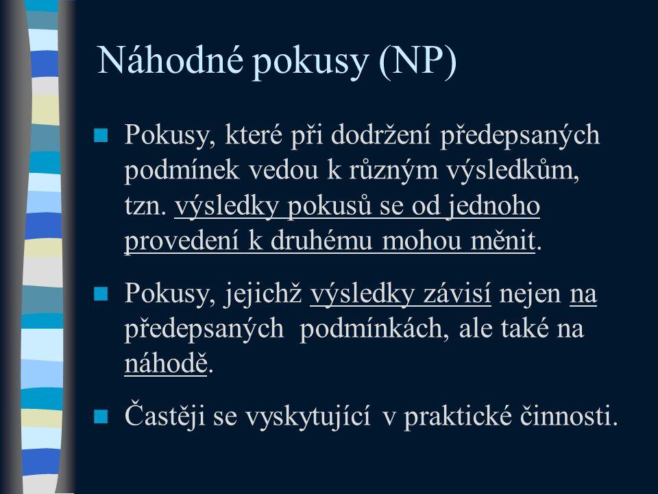 Náhodné pokusy (NP)  Pokusy, které při dodržení předepsaných podmínek vedou k různým výsledkům, tzn.