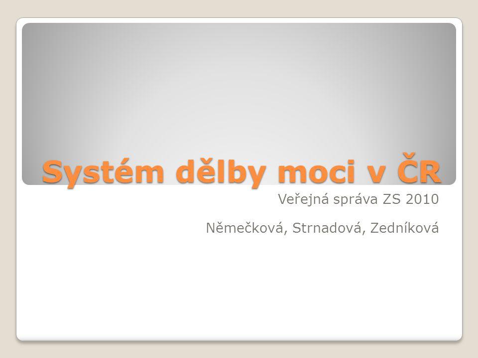 Systém dělby moci v ČR Veřejná správa ZS 2010 Němečková, Strnadová, Zedníková