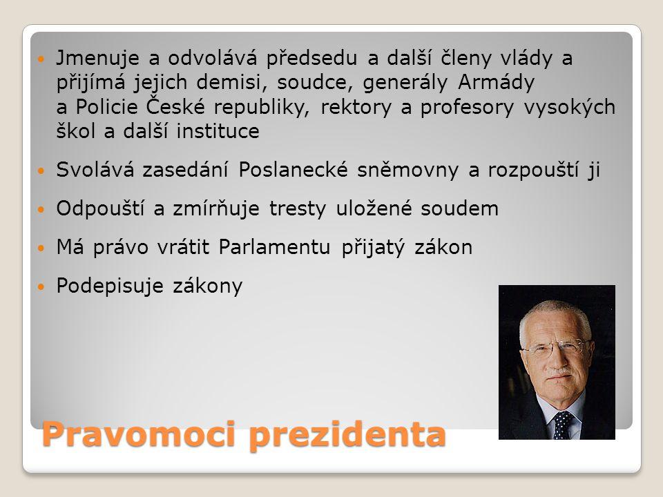 Pravomoci prezidenta  Jmenuje a odvolává předsedu a další členy vlády a přijímá jejich demisi, soudce, generály Armády a Policie České republiky, rek