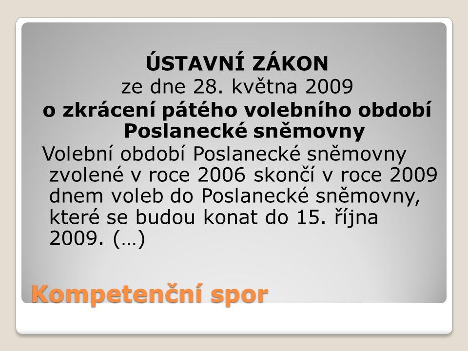 Kompetenční spor ÚSTAVNÍ ZÁKON ze dne 28. května 2009 o zkrácení pátého volebního období Poslanecké sněmovny Volební období Poslanecké sněmovny zvolen