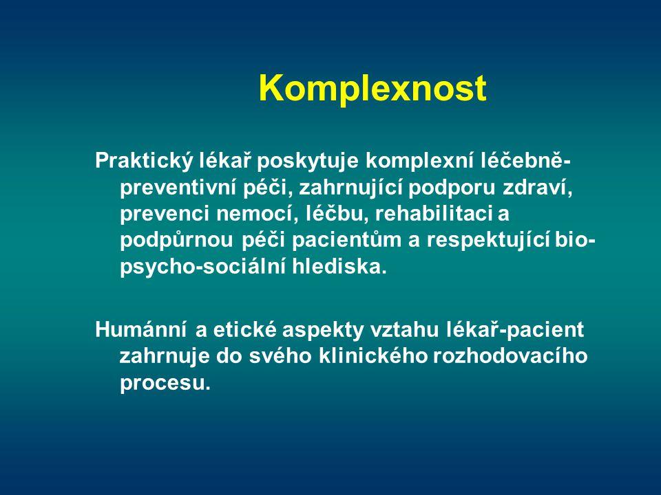 Komplexnost Praktický lékař poskytuje komplexní léčebně- preventivní péči, zahrnující podporu zdraví, prevenci nemocí, léčbu, rehabilitaci a podpůrnou