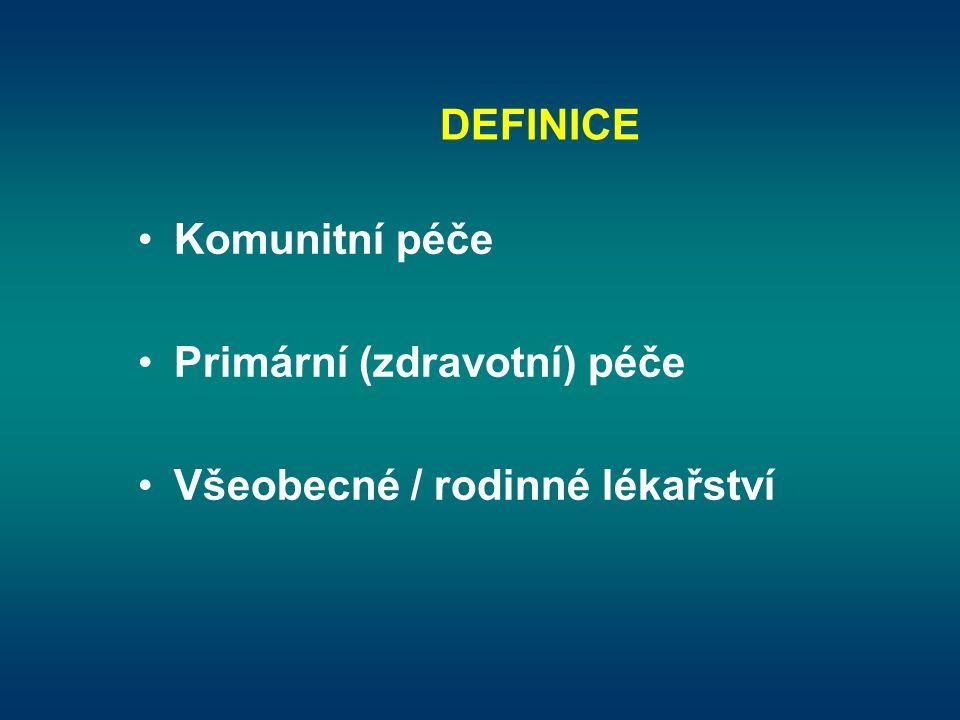 DEFINICE •Komunitní péče •Primární (zdravotní) péče •Všeobecné / rodinné lékařství