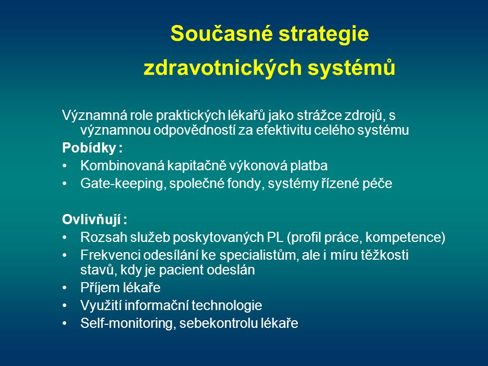 Současné strategie zdravotnických systémů Významná role praktických lékařů jako strážce zdrojů, s významnou odpovědností za efektivitu celého systému