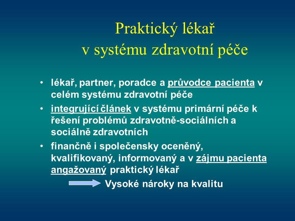 Praktický lékař v systému zdravotní péče •lékař, partner, poradce a průvodce pacienta v celém systému zdravotní péče •integrující článek v systému pri