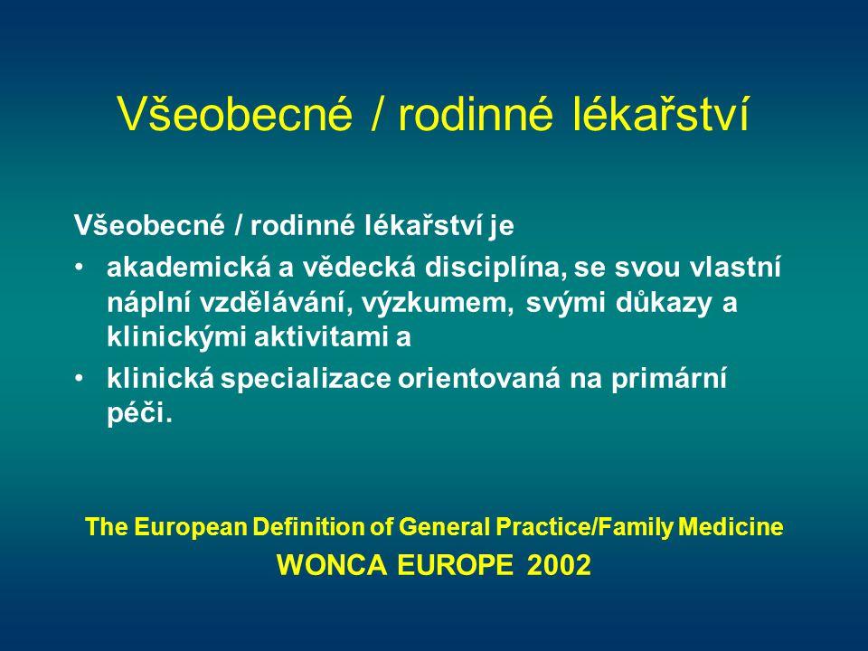 Všeobecné / rodinné lékařství Všeobecné / rodinné lékařství je •akademická a vědecká disciplína, se svou vlastní náplní vzdělávání, výzkumem, svými dů