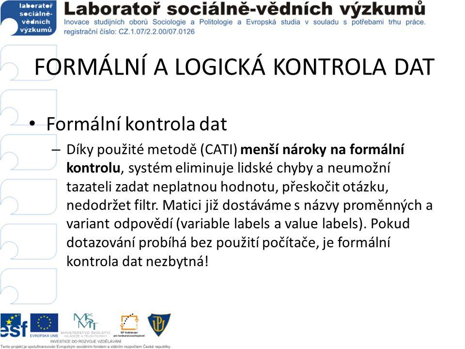 FORMÁLNÍ A LOGICKÁ KONTROLA DAT • Formální kontrola dat – Díky použité metodě (CATI) menší nároky na formální kontrolu, systém eliminuje lidské chyby