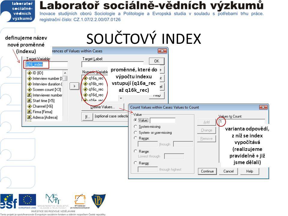 SOUČTOVÝ INDEX proměnné, které do výpočtu indexu vstupují (q16a_rec až q16k_rec) varianta odpovědí, z níž se index vypočítává (realizujeme pravidelně