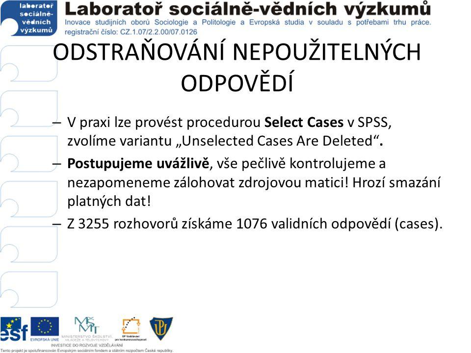 """ODSTRAŇOVÁNÍ NEPOUŽITELNÝCH ODPOVĚDÍ – V praxi lze provést procedurou Select Cases v SPSS, zvolíme variantu """"Unselected Cases Are Deleted"""". – Postupuj"""