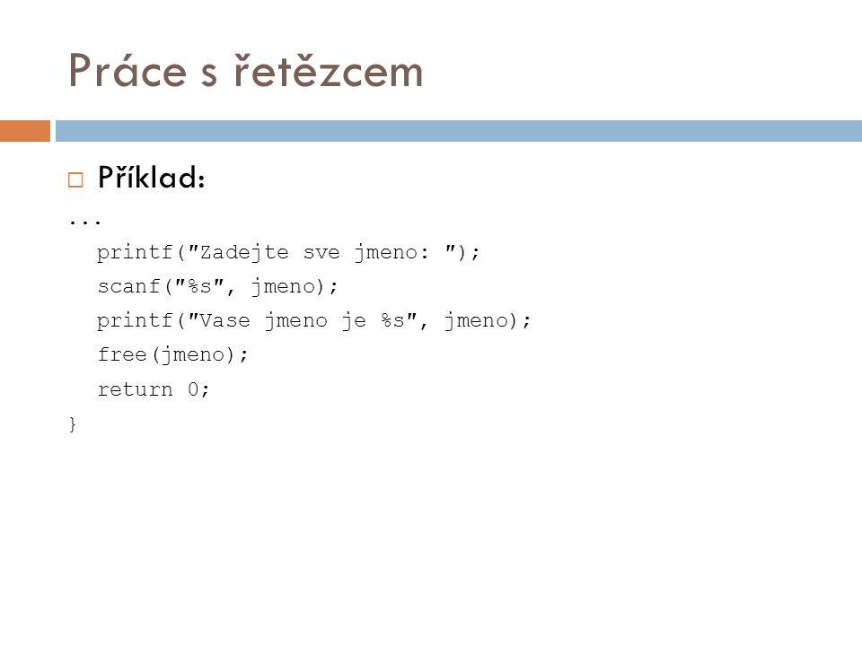 Práce s řetězcem  Příklad:... printf(″Zadejte sve jmeno: ″); scanf(″%s″, jmeno); printf(″Vase jmeno je %s″, jmeno); free(jmeno); return 0; }