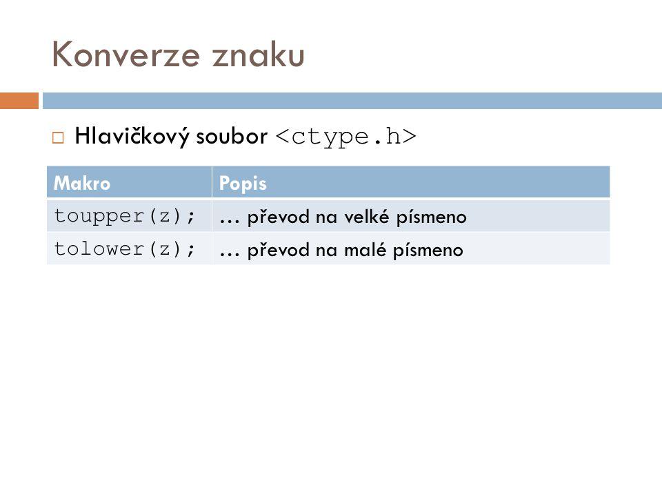 Konverze znaku  Hlavičkový soubor MakroPopis toupper(z); … převod na velké písmeno tolower(z); … převod na malé písmeno