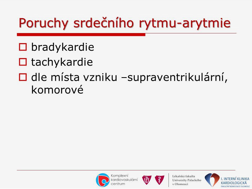 Poruchy srdečního rytmu-arytmie  bradykardie  tachykardie  dle místa vzniku –supraventrikulární, komorové