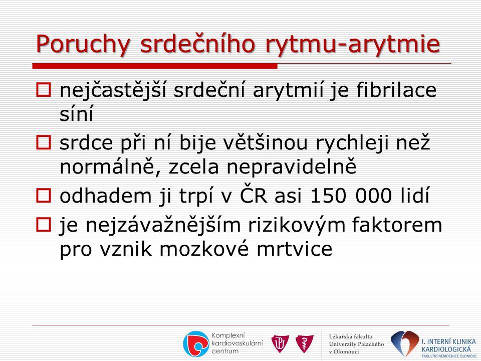 Poruchy srdečního rytmu-arytmie  nejčastější srdeční arytmií je fibrilace síní  srdce při ní bije většinou rychleji než normálně, zcela nepravidelně