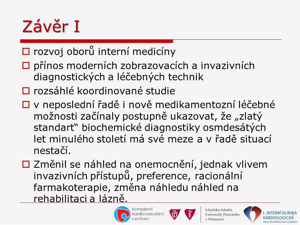 Závěr I  rozvoj oborů interní medicíny  přínos moderních zobrazovacích a invazivních diagnostických a léčebných technik  rozsáhlé koordinované stud