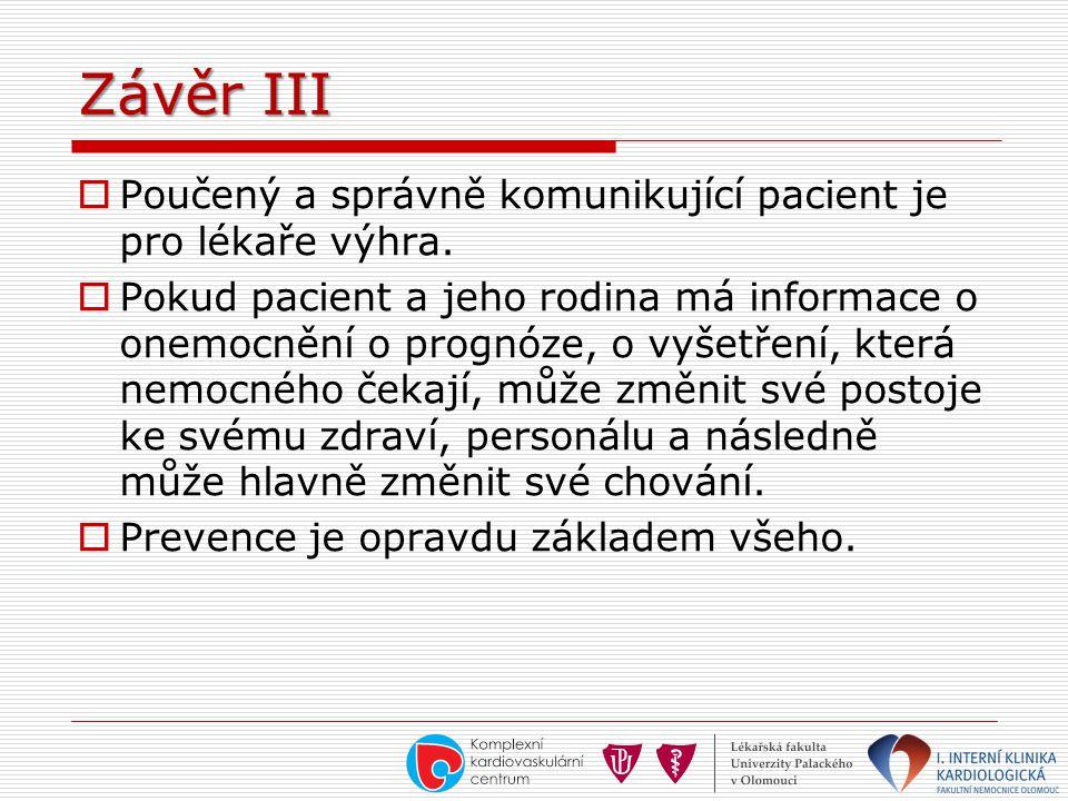Závěr III  Poučený a správně komunikující pacient je pro lékaře výhra.  Pokud pacient a jeho rodina má informace o onemocnění o prognóze, o vyšetřen