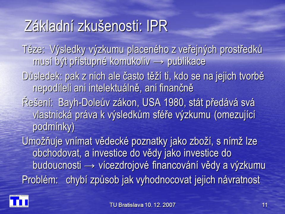 TU Bratislava 10. 12. 200711 Základní zkušenosti: IPR Téze: Výsledky výzkumu placeného z veřejných prostředků musí být přístupné komukoliv → publikace