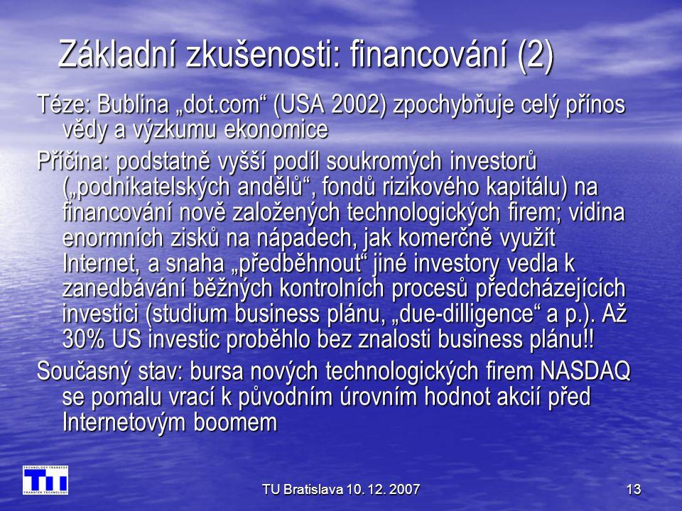 """TU Bratislava 10. 12. 200713 Základní zkušenosti: financování (2) Téze: Bublina """"dot.com"""" (USA 2002) zpochybňuje celý přínos vědy a výzkumu ekonomice"""