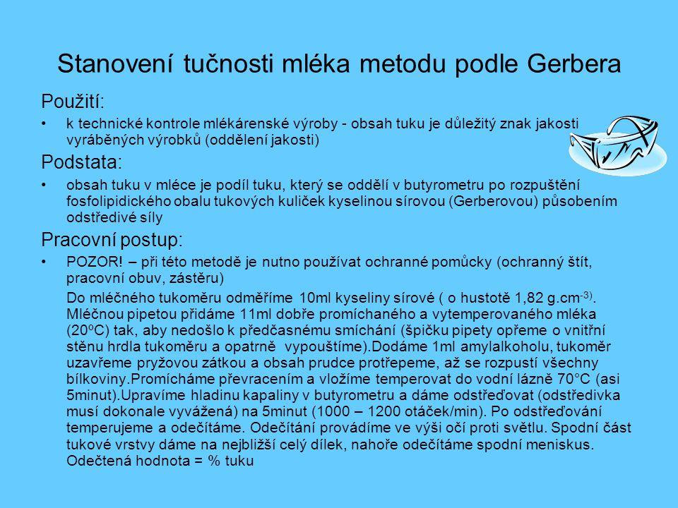 Stanovení tučnosti mléka metodu podle Gerbera Použití: •k technické kontrole mlékárenské výroby - obsah tuku je důležitý znak jakosti vyráběných výrob