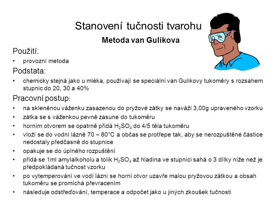 Stanovení tučnosti tvarohu Metoda van Gulikova Použití: •provozní metoda Podstata: •chemicky stejná jako u mléka, používají se speciální van Gulikovy