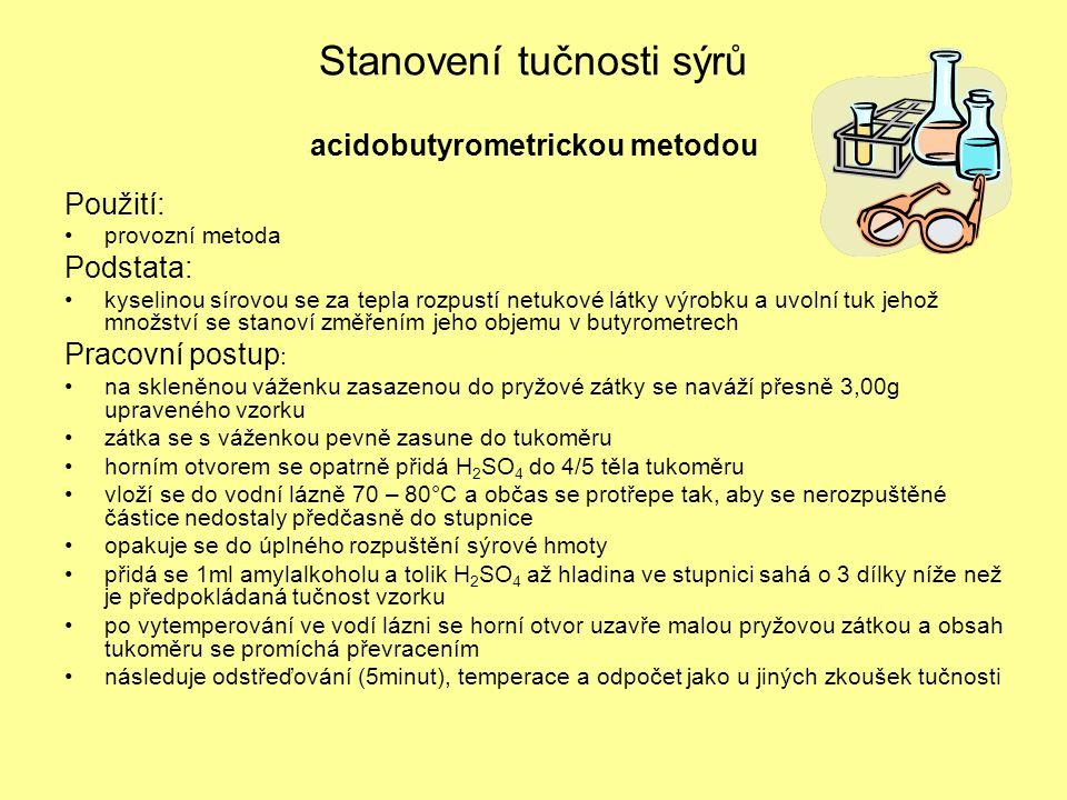 Stanovení tučnosti sýrů acidobutyrometrickou metodou Použití: •provozní metoda Podstata: •kyselinou sírovou se za tepla rozpustí netukové látky výrobk