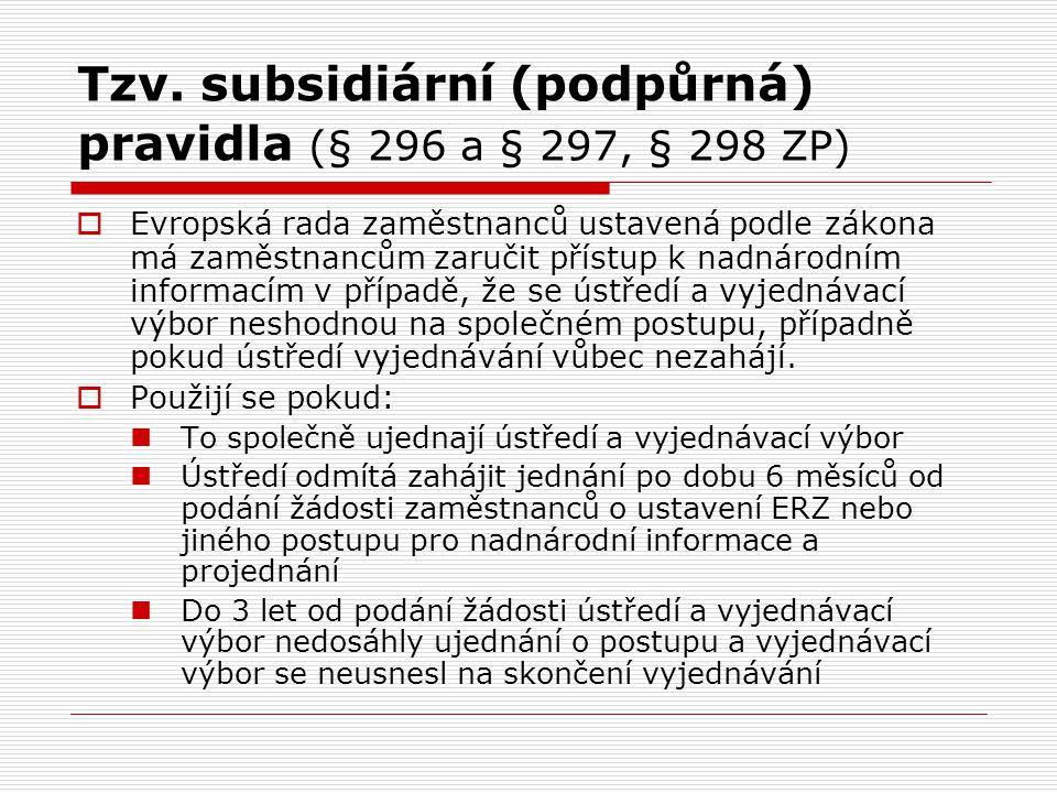 Tzv. subsidiární (podpůrná) pravidla (§ 296 a § 297, § 298 ZP)  Evropská rada zaměstnanců ustavená podle zákona má zaměstnancům zaručit přístup k nad