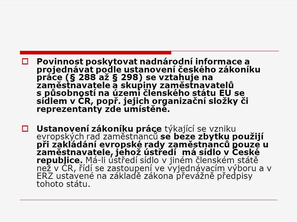  Povinnost poskytovat nadnárodní informace a projednávat podle ustanovení českého zákoníku práce (§ 288 až § 298) se vztahuje na zaměstnavatele a sku